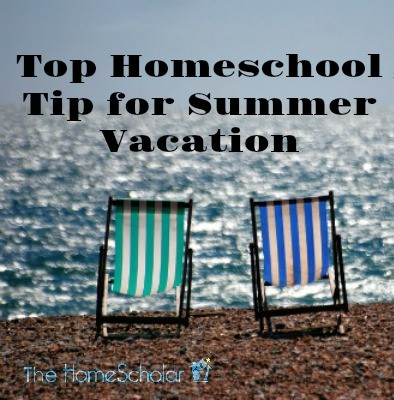 Top Homeschool Tip for Summer Vacation